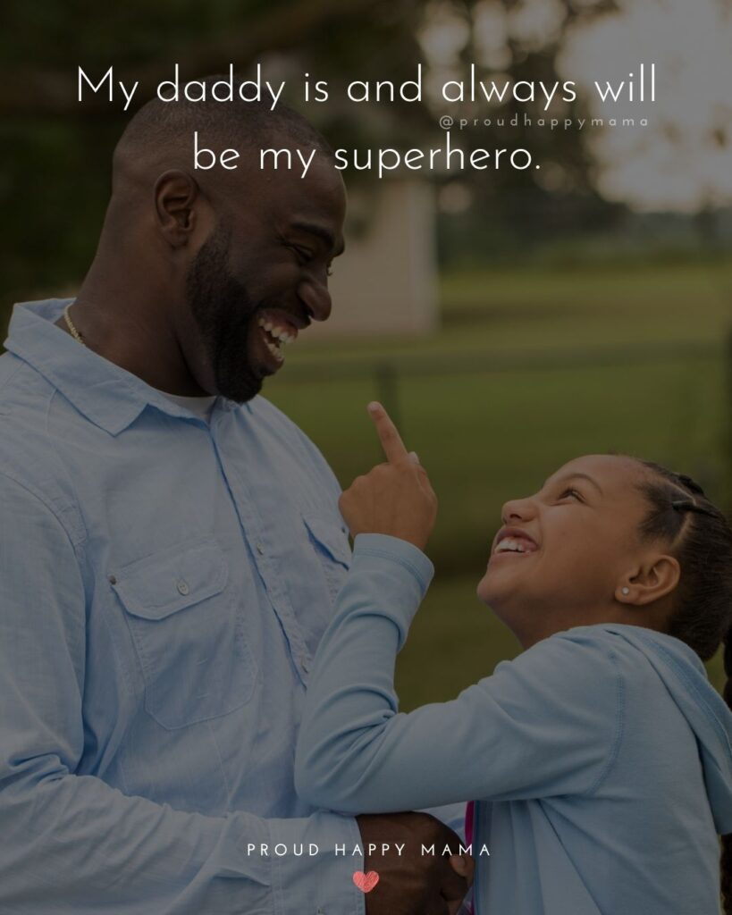 Father Daughter Quotes - My daddy is and always will be my superhero.
