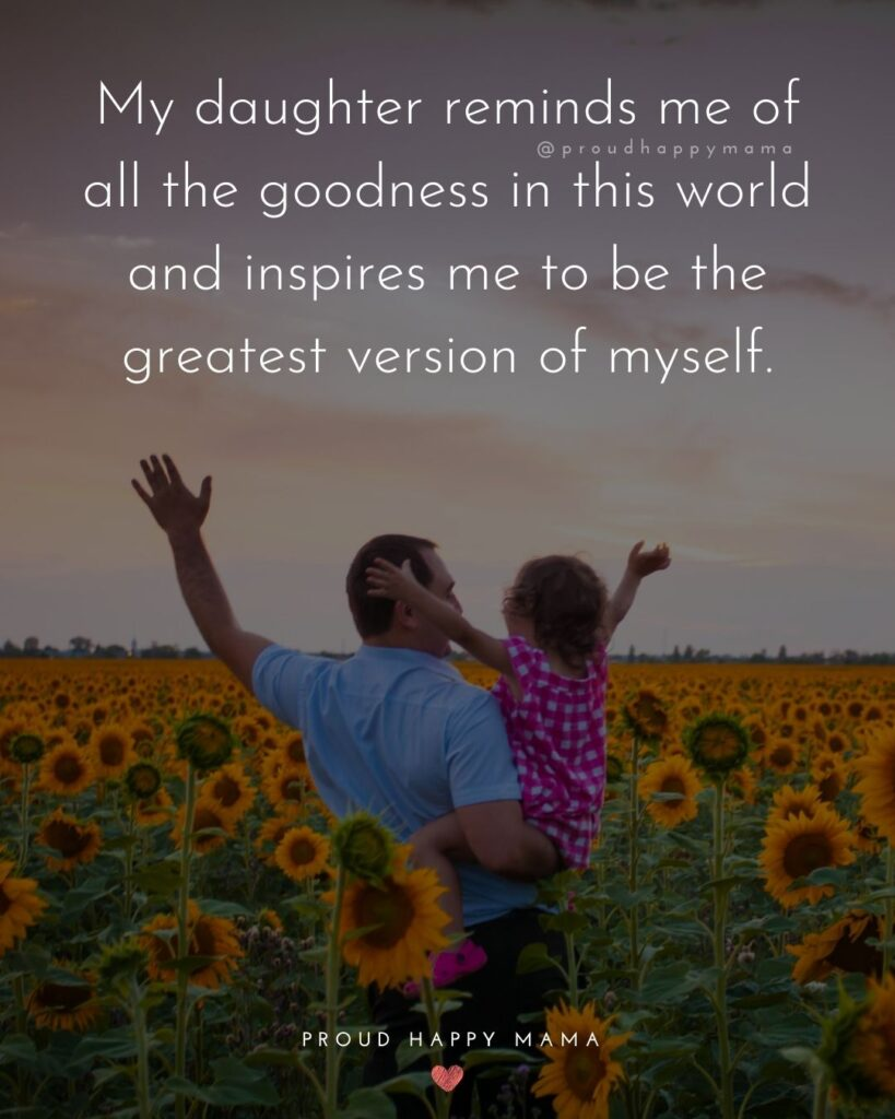 Father Daughter Quotes - My daughter reminds me of all the goodness in this world and inspires me