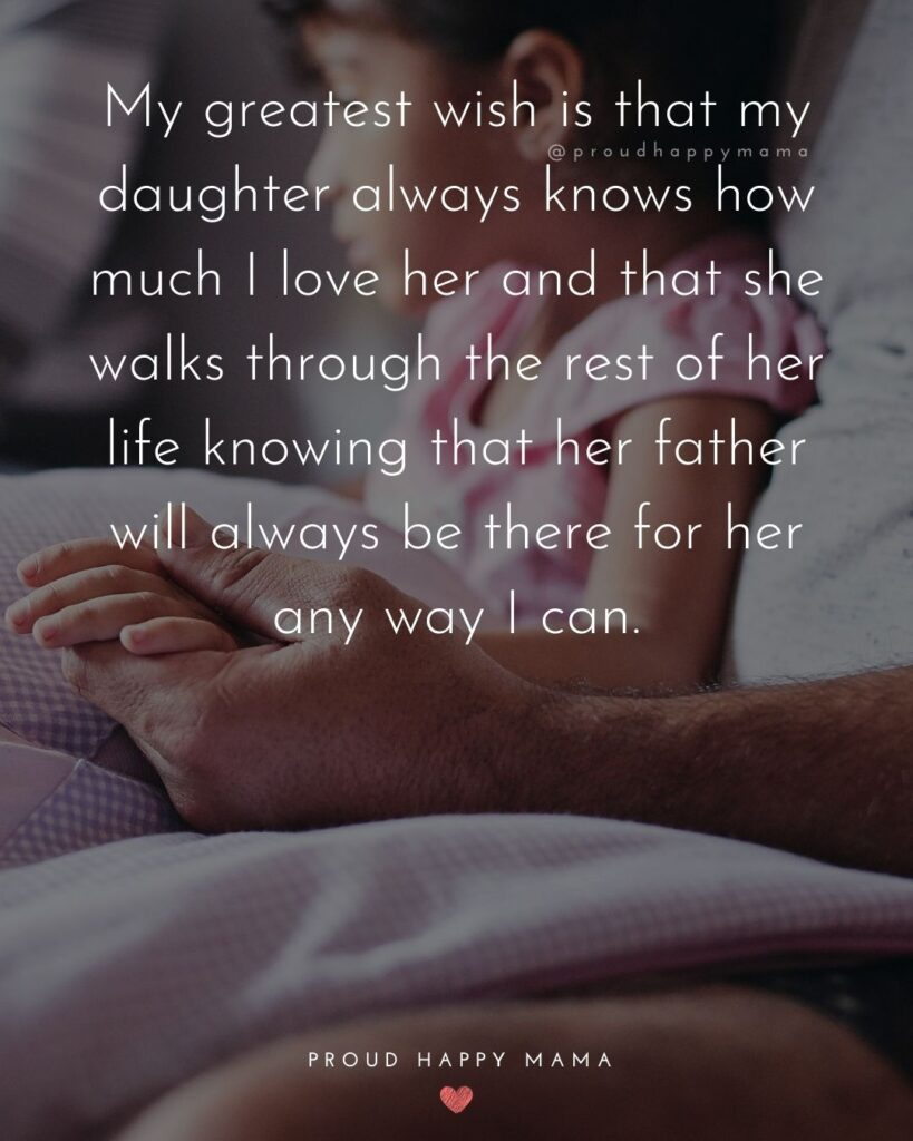 Father Daughter Quotes - My greatest wish is that my daughter always knows how much I love her, and that she walks through the rest