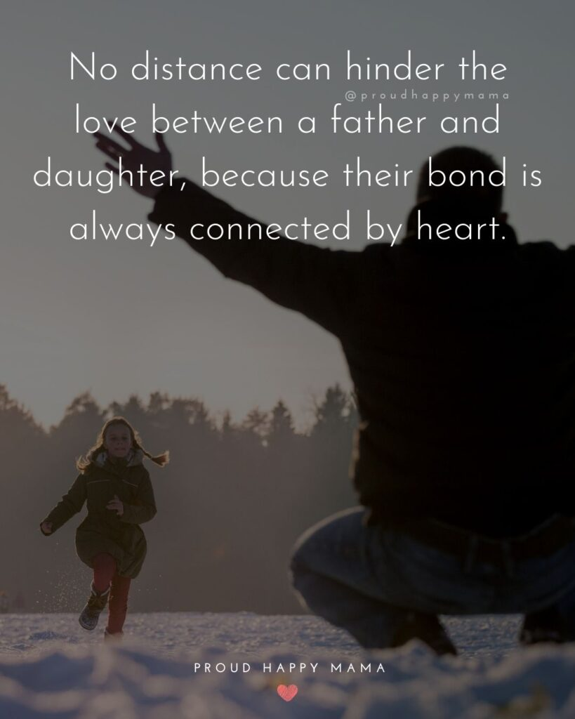 Father Daughter Quotes - No distance can hinder the love between a father and daughter, because their bond is always connected by heart.