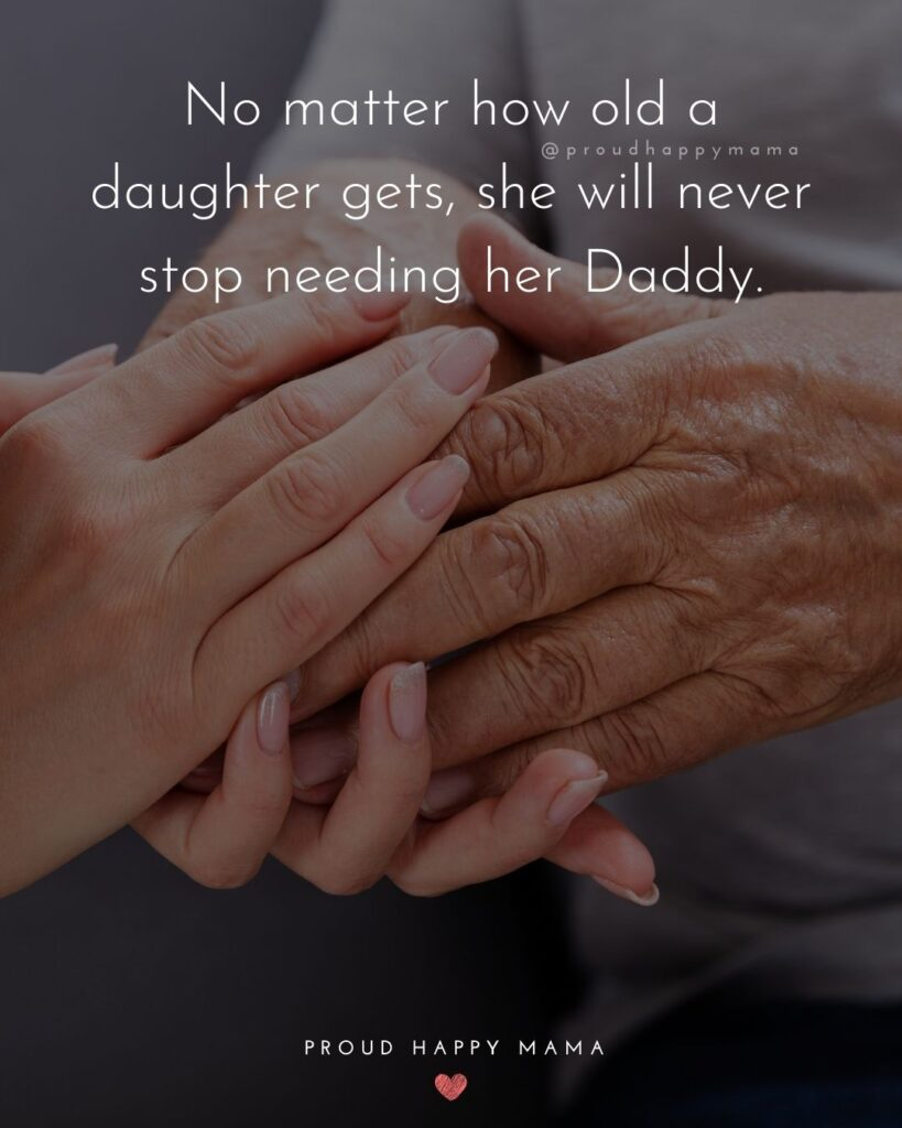 Father Daughter Quotes - No matter how old a daughter gets, she will never stop needing her Daddy.