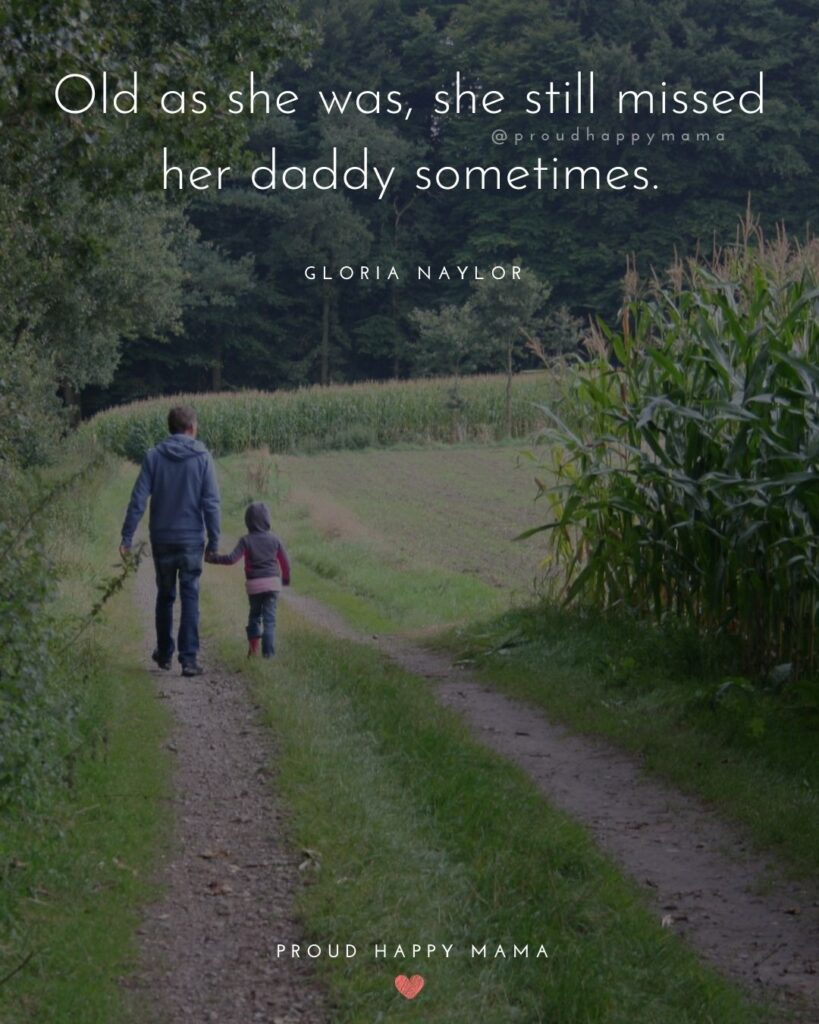 Father Daughter Quotes - Old as she was, she still missed her daddy sometimes.– Gloria Naylor