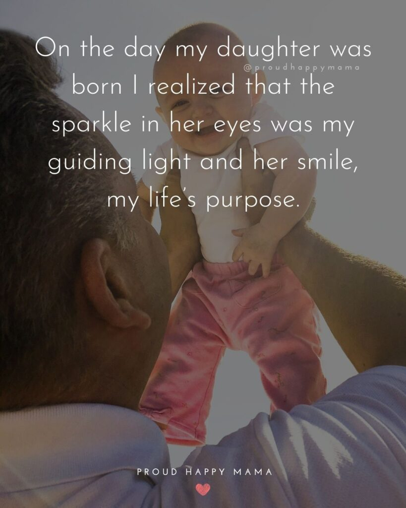 Father Daughter Quotes - On the day my daughter was born I realized that the sparkle in her eyes was my guiding light and her smile