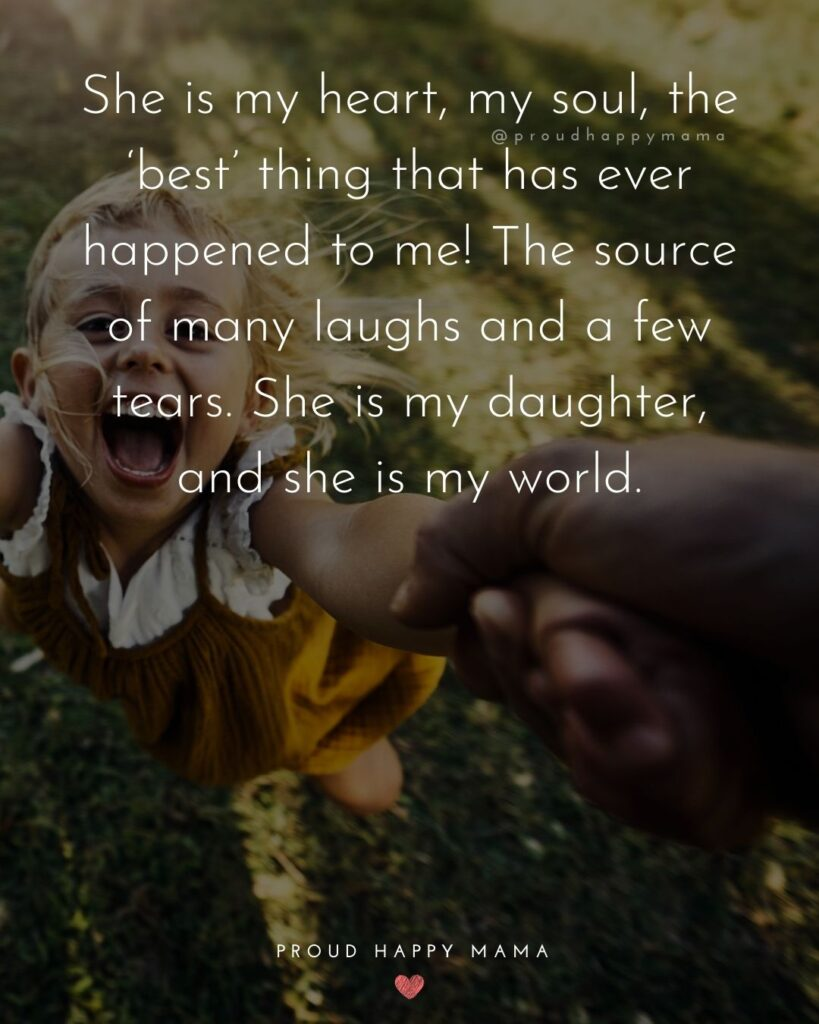 Father Daughter Quotes - She is my heart, my soul, the best thing that has ever happened to me