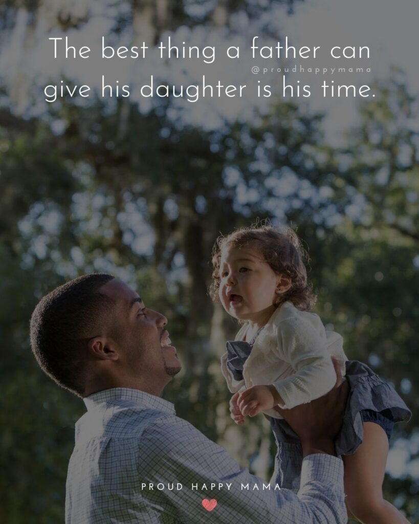 Father Daughter Quotes - The best thing a father can give his daughter is his time.