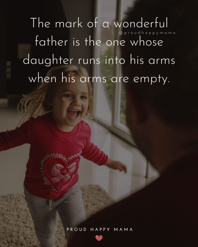Father Daughter Quotes - The mark of a wonderful father is the one whose daughter runs into his arms when his arms are empty.
