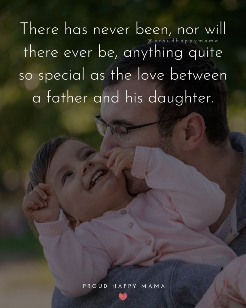Father Daughter Quotes - There has never been, nor will there ever be, anything quite so special as the love between a father and his daughter.