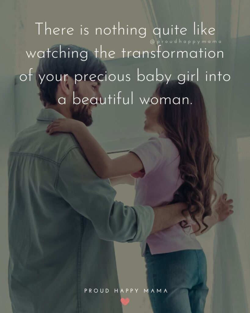 Father Daughter Quotes - There is nothing quite like watching the transformation of your precious baby girl into a beautiful woman.