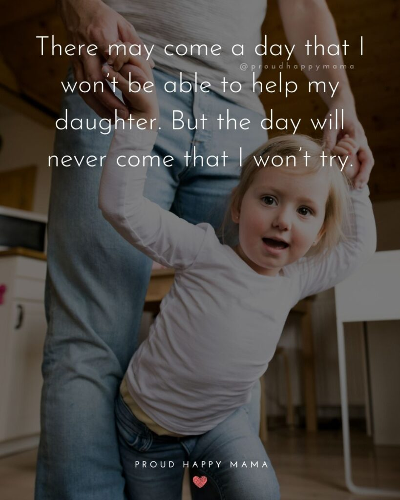 Father Daughter Quotes - There may come a day that I won't be able to help my daughter. But the day will never come that I wont try.