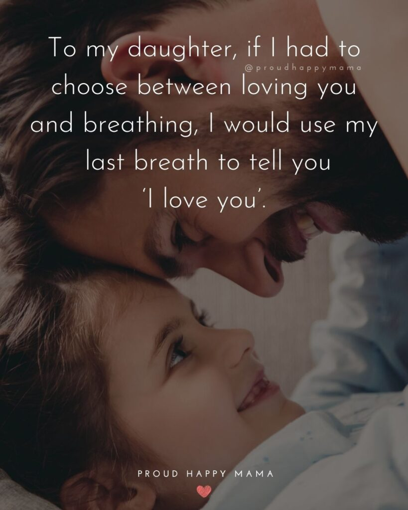 Father Daughter Quotes - To my daughter, if I had to choose between loving you and breathing, I would use my last breath to t