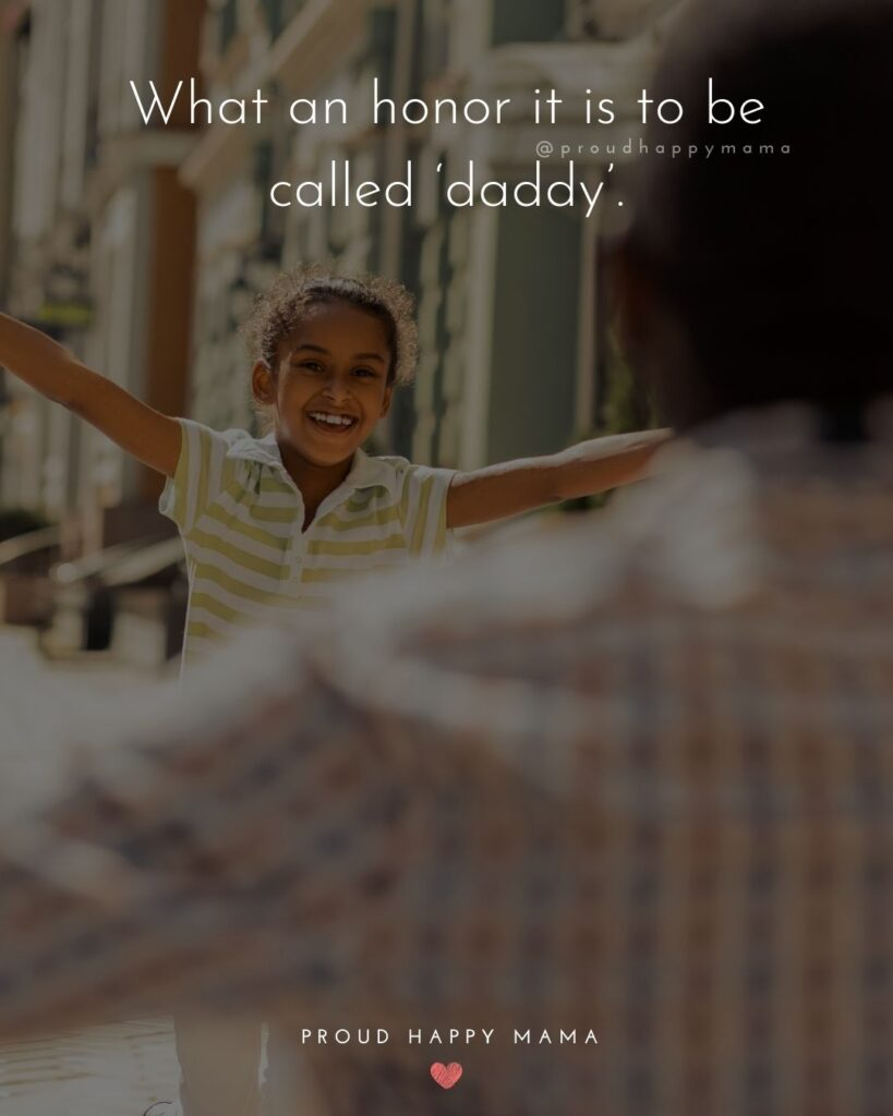 Father Daughter Quotes - What an honor it is to be called