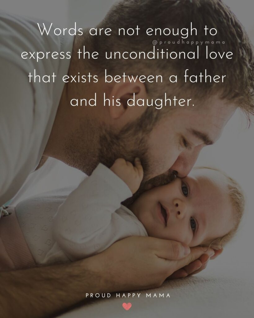 Father Daughter Quotes - Words are not enough to express the unconditional love that exists between a father and his daughter.