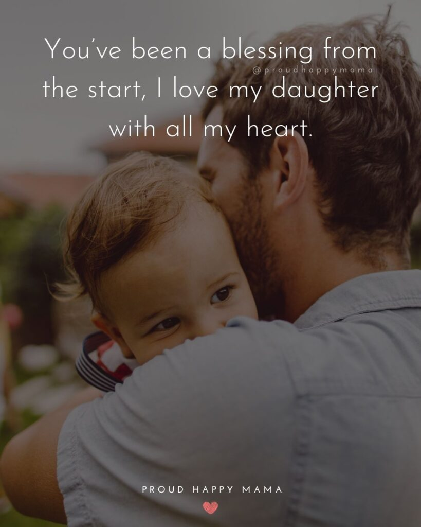 Father Daughter Quotes - Youve been a blessing from the start, I love my daughter with all my heart.