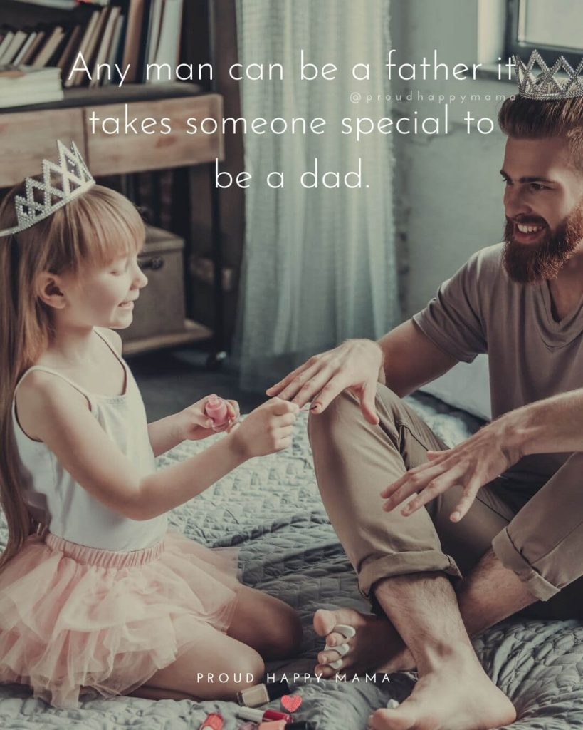 Fathers Day Quotes | Any man can be a father it takes someone special to be a dad.