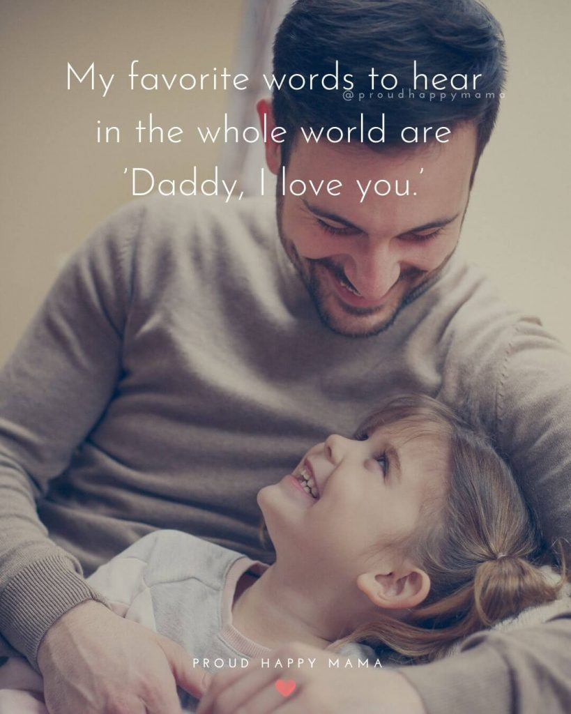 Fathers Day Sayings | My favorite words to hear in the whole world are 'Daddy, I love you.'