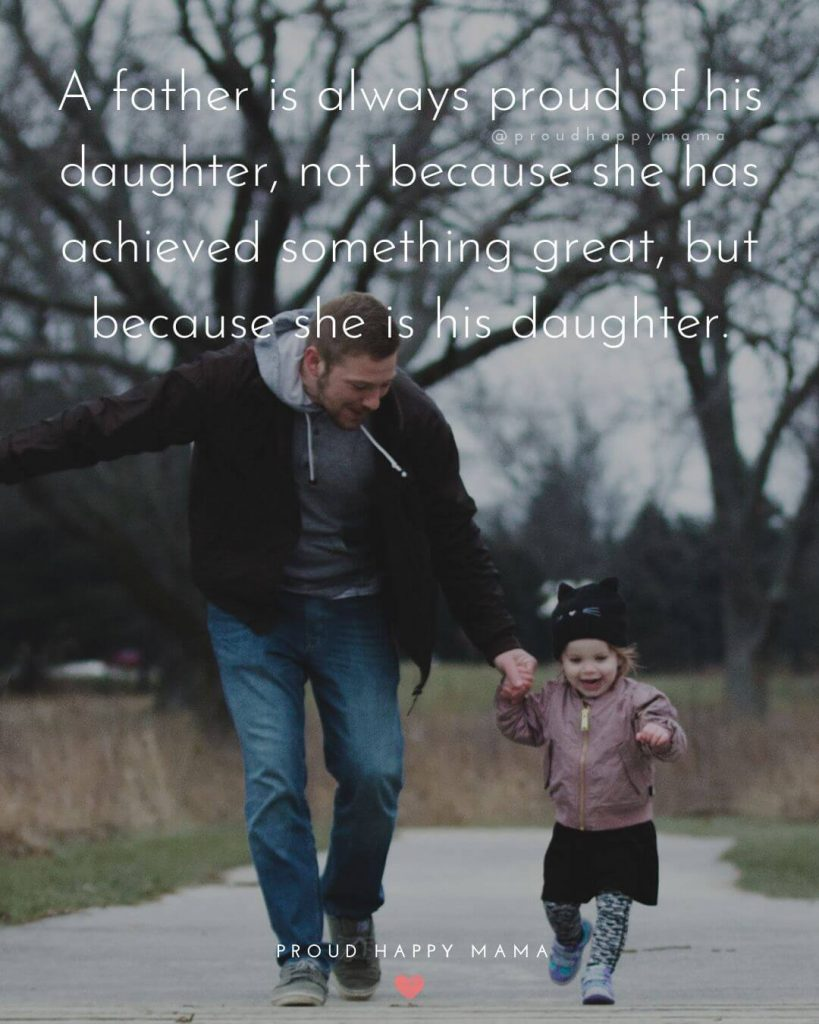 Good Dad Quotes | A father is always proud of his daughter, not because she has achieved something great, but because she is his daughter.