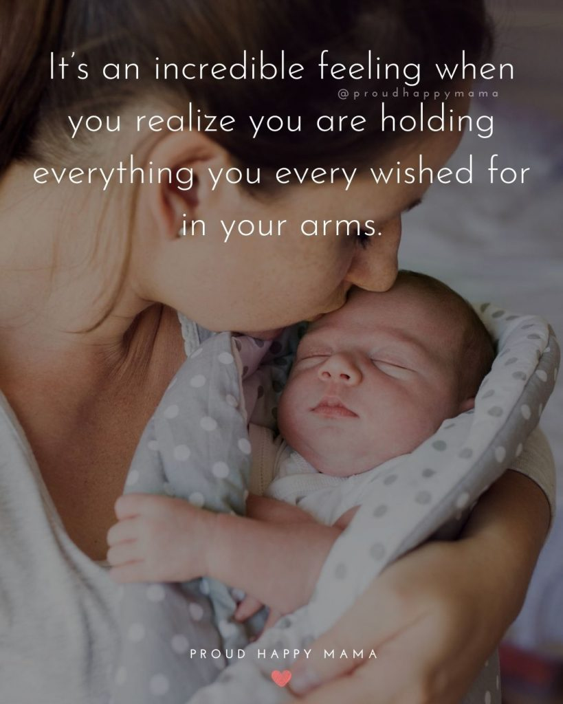 I Love My Baby Quotes | It's an incredible feeling when you realize you are holding everything you every wished for in your arms.