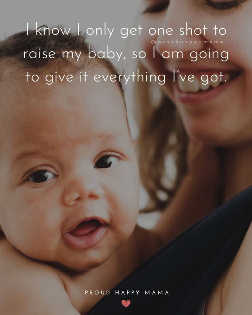 Little Baby Quotes | I know I only get one shot to raise my baby, so I am going to give it everything I've got.