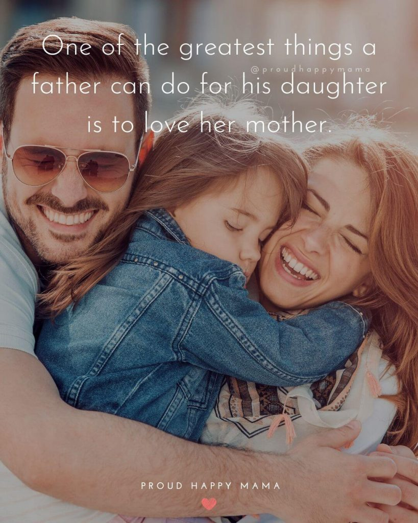Mom And Dad Quotes | One of the greatest things a father can do for his daughter is to love her mother.