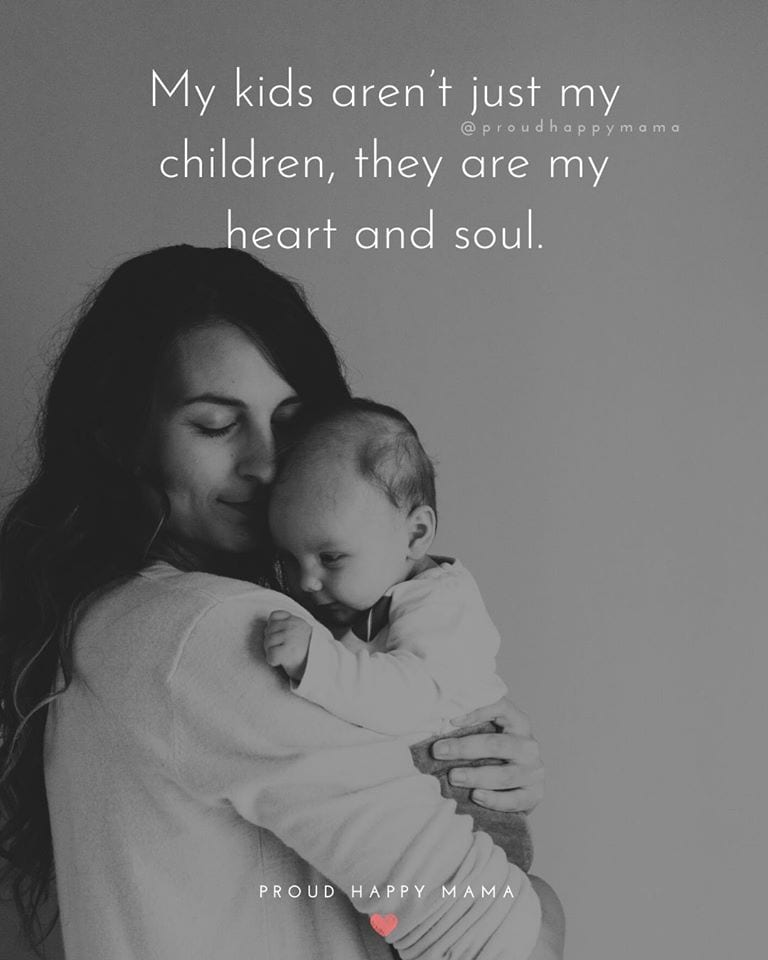 New Born Baby Quotes | My kids aren't just my children, they are my heart and soul.