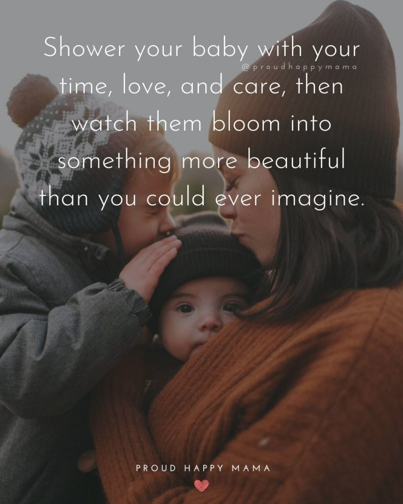 Newborn Baby Boy Quotes | Shower your baby with your time, love, and care, then watch them bloom into something more beautiful than you could ever imagine.