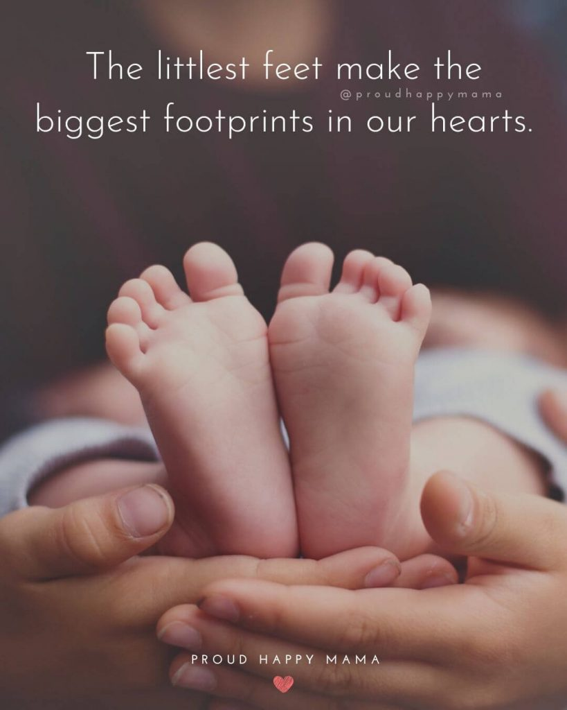 Newborn Baby Quotes | The littlest feet make the biggest footprints in our hearts.