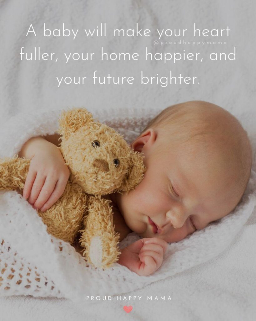 Newborn Baby Quotes Wishes | A baby will make your heart fuller, your home happier, and your future brighter.