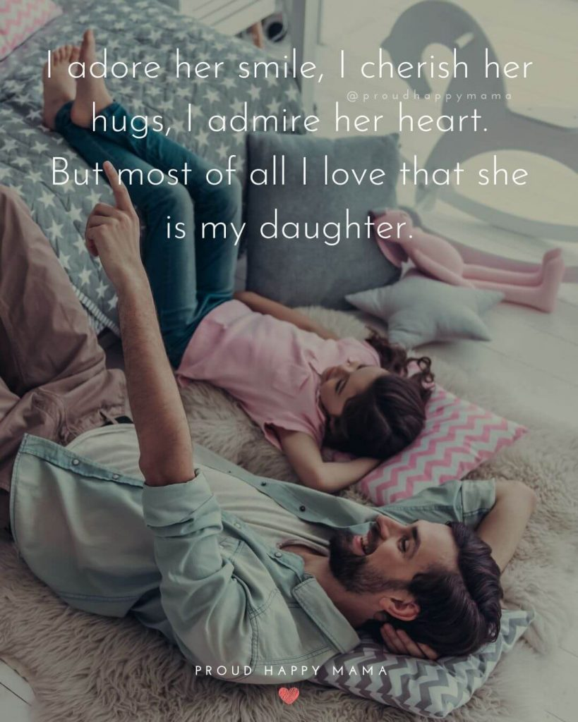 Quotes About Being A Dad | I adore her smile, I cherish her hugs, I admire her heart. But most of all I love that she is my daughter.