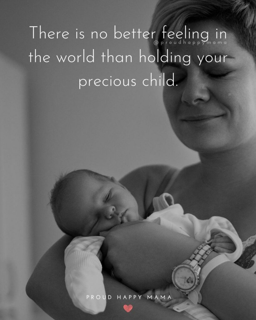 Quotes About Newborns | There is no better feeling in the world than holding your precious child.
