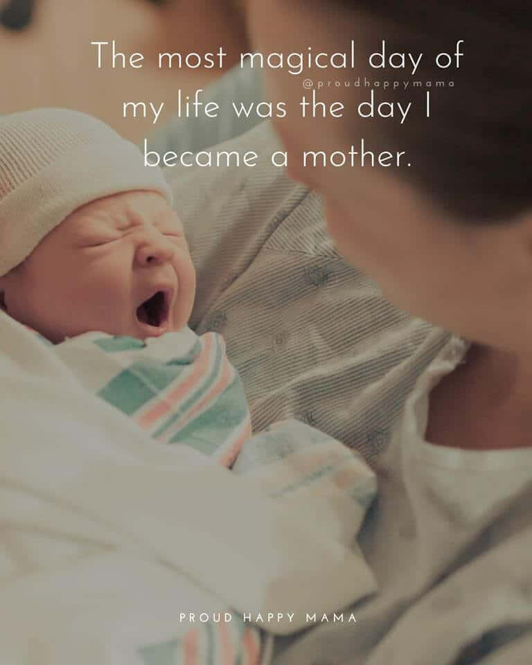 Quotes About Welcoming A New Baby   The most magical day of my life was the day I became a mother.