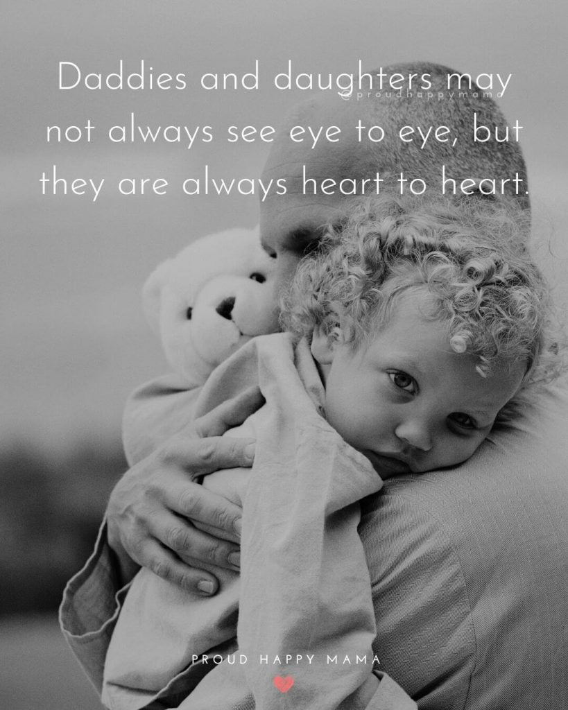 Quotes Daddy And Daughter| Daddies and daughters may not always see eye to eye, but they are always heart to heart.
