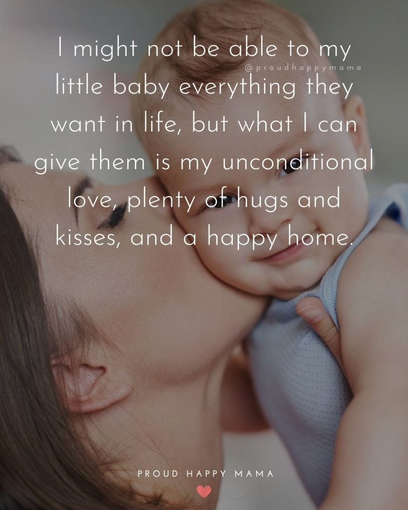 Quotes For New Born Baby Girl | I might not be able to my little baby everything they want in life, but what I can give them is my unconditional love, plenty of hugs and kisses, and a happy home.