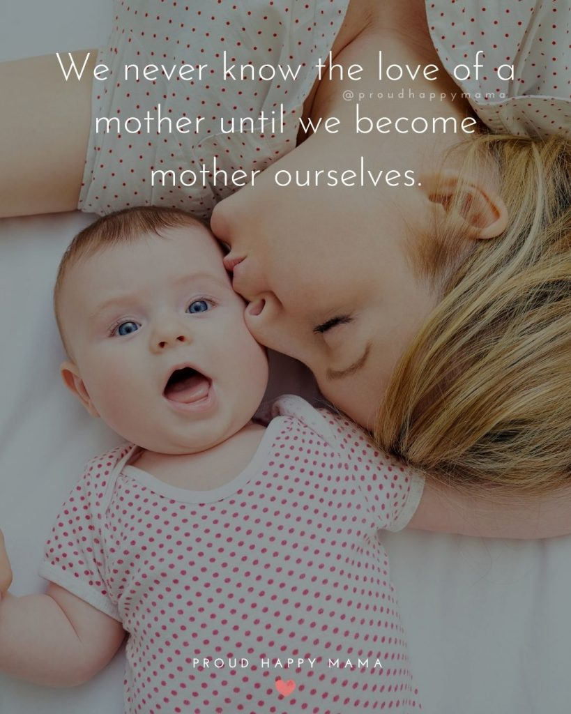 Sweet Baby Quotes | We never know the love of a mother until we become mother ourselves.