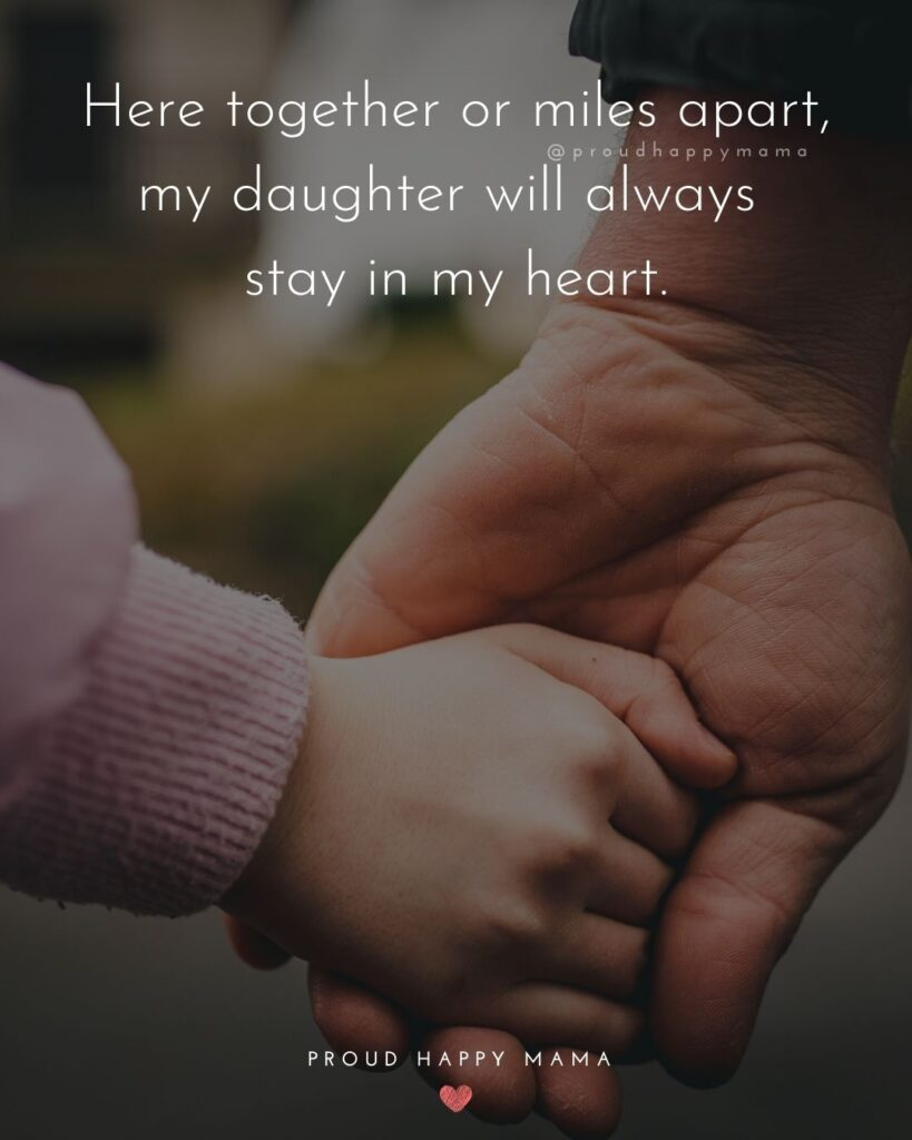 Father Daughter Quotes - Here together or miles apart, my daughter will always stay in my heart.