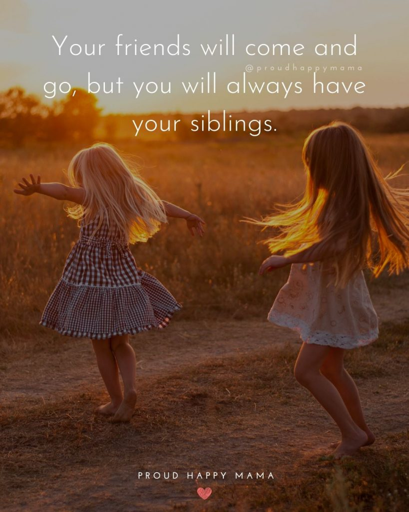 Best Siblings Quotes | Your friends will come and go, but you will always have your siblings.