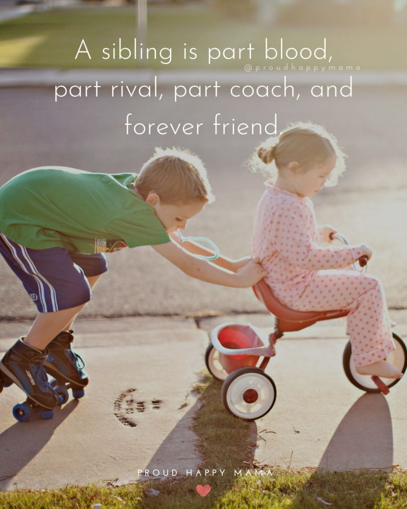 Bond Between Brother And Sister Quotes | A sibling is part blood, part rival, part coach, and forever friend.