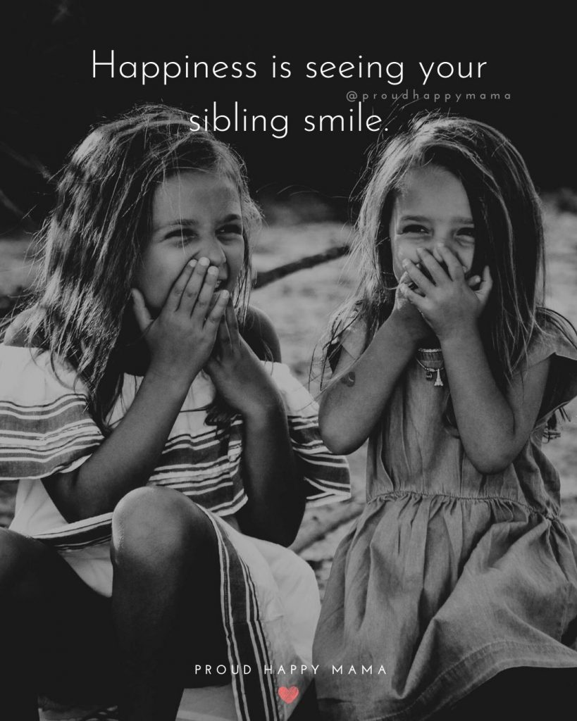 Brother And Sister Quotes | Happiness is seeing your sibling smile.