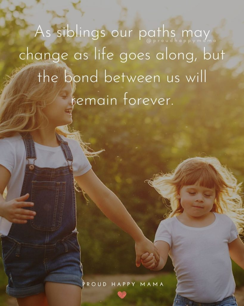 Brother Sister Bond Quotes | As siblings our paths may change as life goes along, but the bond between us will remain forever.