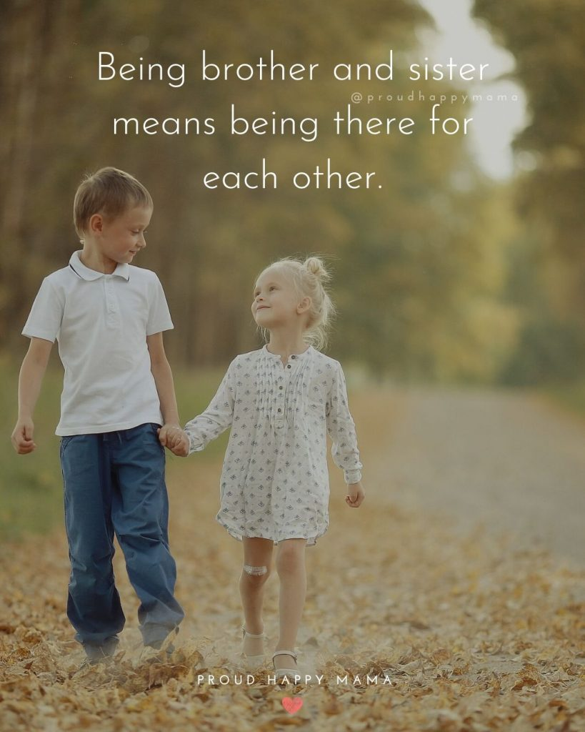 Cute Brother And Sister Quotes | Being brother and sister means being there for each other.