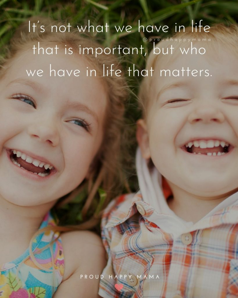 Good Sister Quotes | It's not what we have in life that is important, but who we have in life that matters.