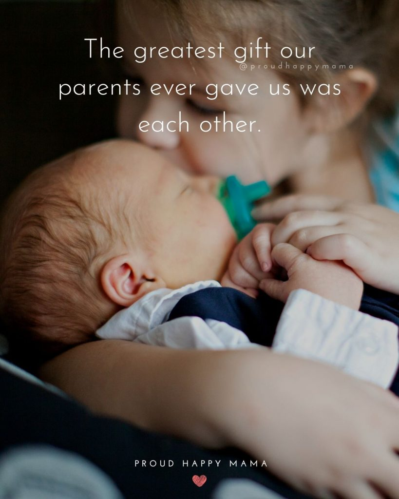 Meaningful Brother And Sister Quotes | The greatest gift our parents ever gave us was each other.