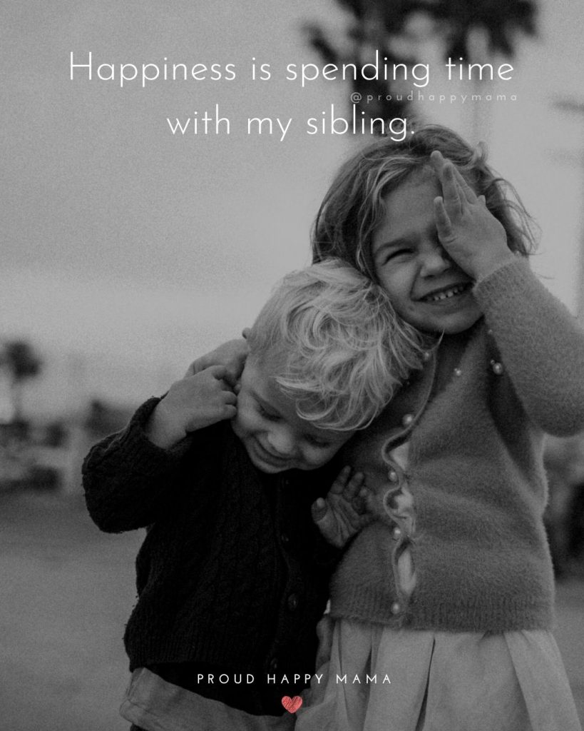 Older Brother Little Sister Quotes | Happiness is spending time with my sibling.