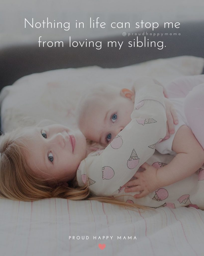 Sibling Quotes | Nothing in life can stop me from loving my sibling.
