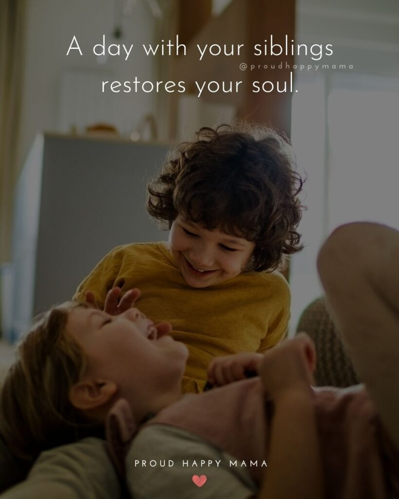 Sibling Quotes - A day with your siblings restores your soul.'