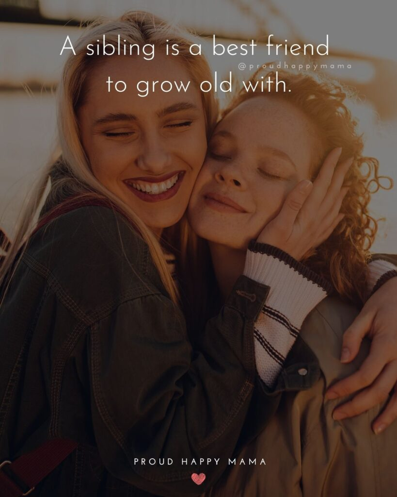 Sibling Quotes - A sibling is a best friend to grow old with.'