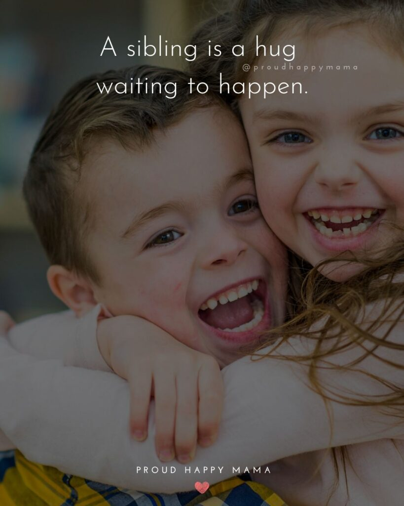 Sibling Quotes - A sibling is a hug waiting to happen.'
