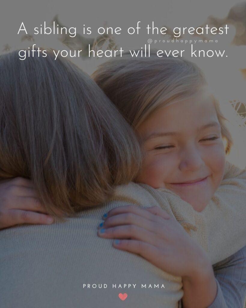 Sibling Quotes - A sibling is one of the greatest gifts your heart will ever know.'