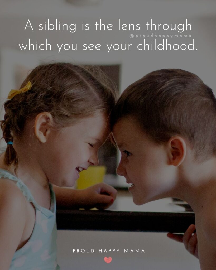 Sibling Quotes - A sibling is the lens through which you see your childhood.'