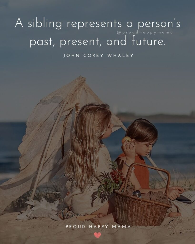 Sibling Quotes - A sibling represents a person's past, present, and future.' – John Corey Whaley