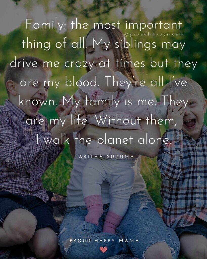 Sibling Quotes - Family: the most important thing of all. My siblings may drive me crazy at times but they are my blood.